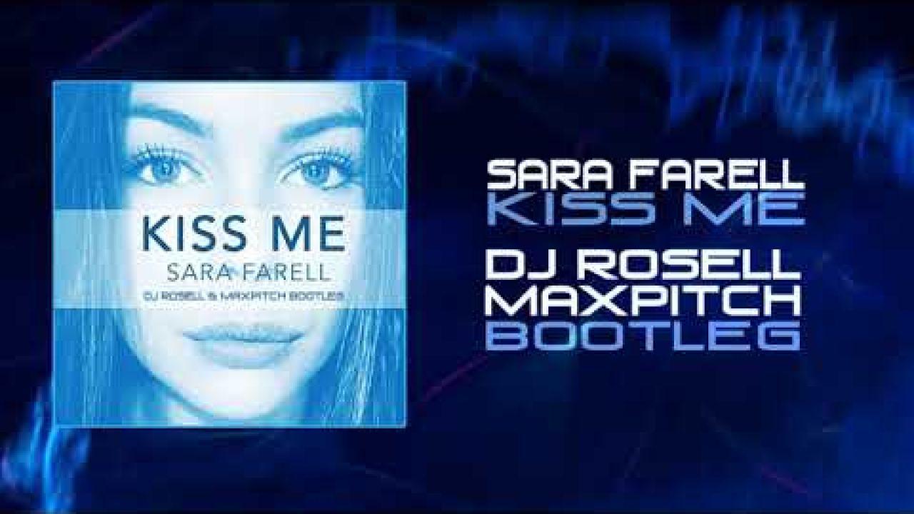 Sara Farell - Kiss me (Dj Rosell & Maxpitch Hardcore Bootleg)
