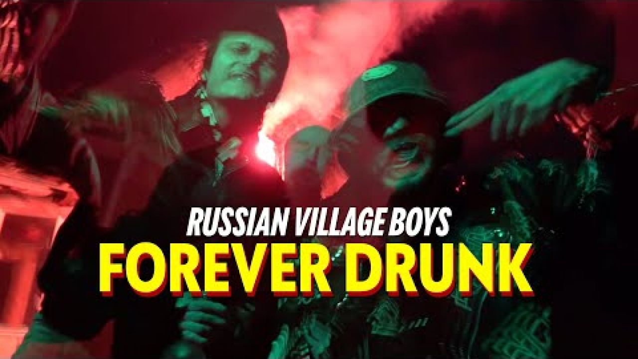Russian Village Boys x Skurt - FOREVER DRUNK (Official Music Video)